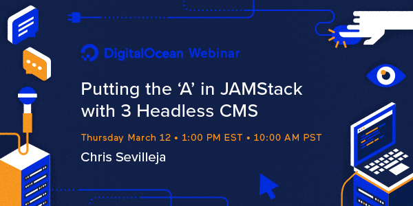 Join DigitalOcean Webinar: Putting the 'A' in JAMStack with 3 Headless CMS